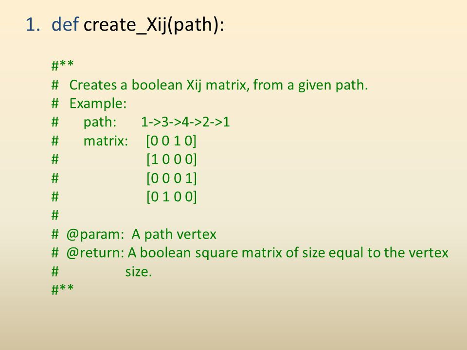 1.def create_Xij(path): #** # Creates a boolean Xij matrix, from a given path. # Example: # path: 1->3->4->2->1 # matrix: [0 0 1 0] # [1 0 0 0] # [0 0