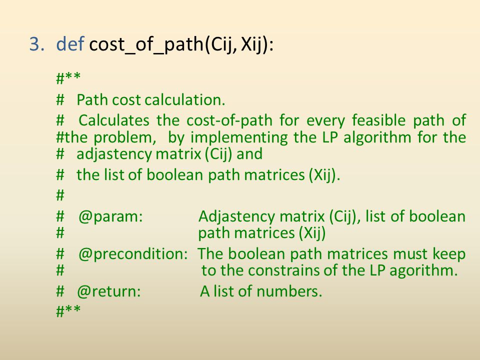 3.def cost_of_path(Cij, Xij): #** # Path cost calculation. # Calculates the cost-of-path for every feasible path of #the problem, by implementing the