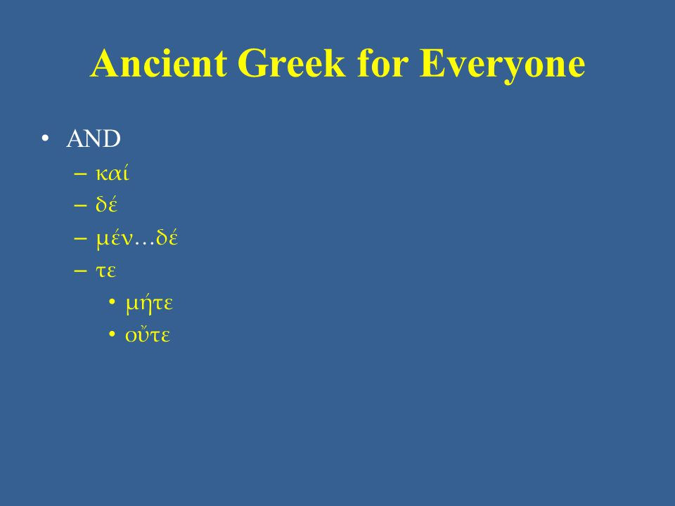 Ancient Greek for Everyone Unit 4 Vocabulary: DCC Classical • ἤ or, than • ἵνα where • καί and, also, even • μέν…δέ (contrasts a pair) • μέχρι until • ὅθεν from where • ὅπου where • ὅτε when • ὅτι because; (indirect statement) that