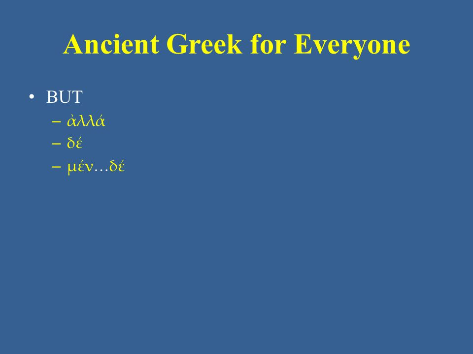 Ancient Greek for Everyone • BUT – ἀλλά – δέ – μέν…δέ
