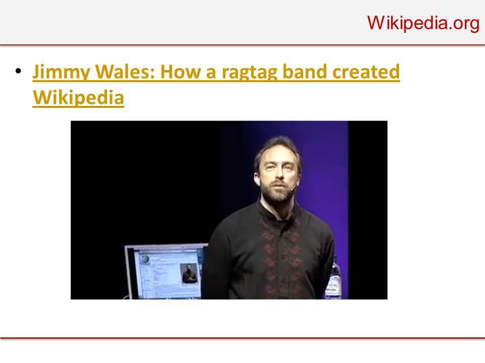 Wikipedia.org • Jimmy Wales: How a ragtag band created Wikipedia Jimmy Wales: How a ragtag band created Wikipedia