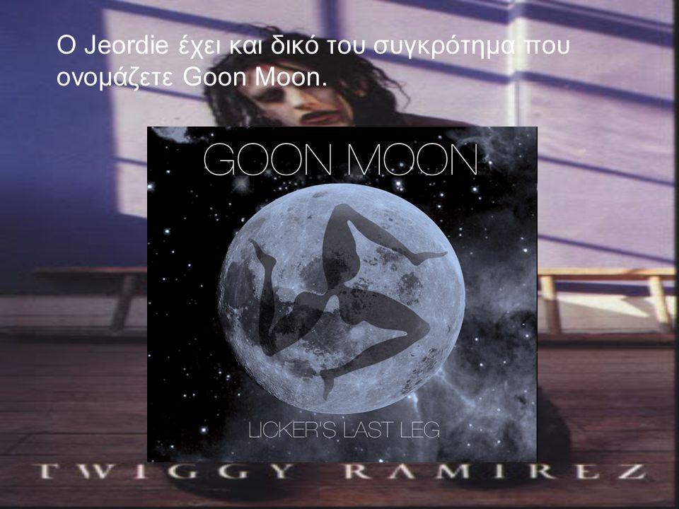 Ο Jeordie έχει και δικό του συγκρότημα που ονομάζετε Goon Moon.