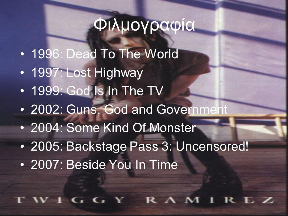Φιλμογραφία •1996: Dead To The World •1997: Lost Highway •1999: God Is In The TV •2002: Guns, God and Government •2004: Some Kind Of Monster •2005: Ba