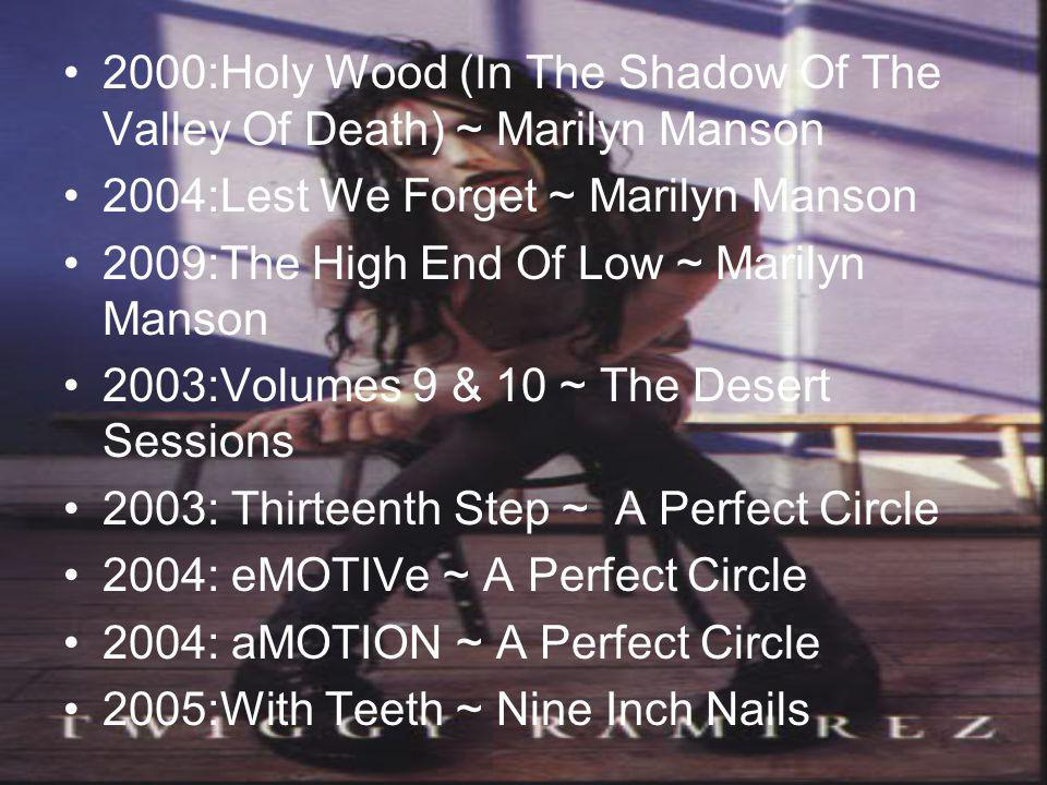 •2•2000:Holy Wood (In The Shadow Of The Valley Of Death) ~ Marilyn Manson •2•2004:Lest We Forget ~ Marilyn Manson •2•2009:The High End Of Low ~ Marily