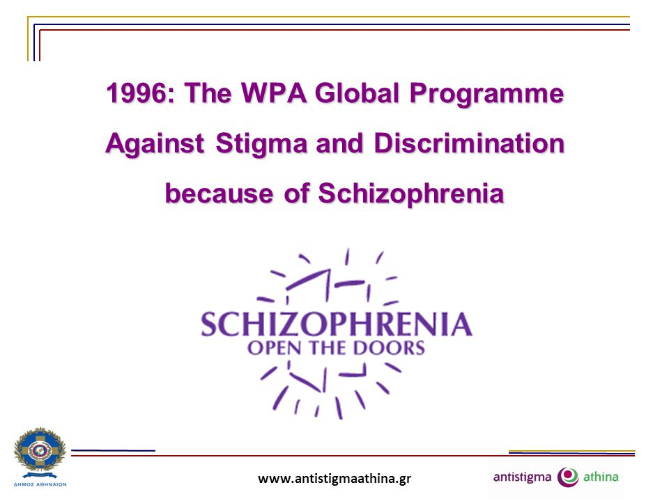 www.antistigmaathina.gr 1996: The WPA Global Programme Against Stigma and Discrimination because of Schizophrenia