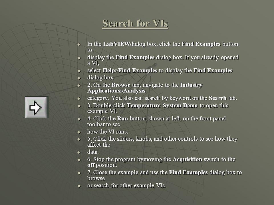Virtual Instruments (VI) Αφού ολοκληρωθούν τα Tutorials, μπορούμε να προχωρήσουμε, δημιουργώντας βήμα-βήμα μία εφαρμογή σε LabVIEW. Σε αυτό το στάδιο