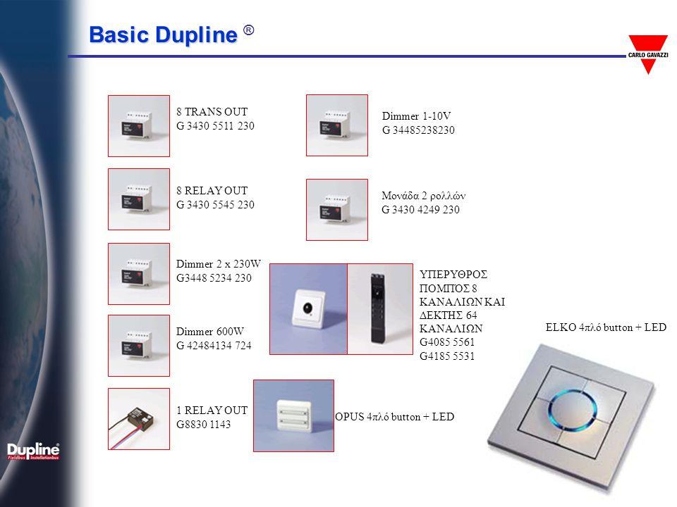 Basic Dupline Basic Dupline ® 8 TRANS OUT G 3430 5511 230 8 RELAY OUT G 3430 5545 230 1 RELAY OUT G8830 1143 Dimmer 2 x 230W G3448 5234 230 Dimmer 600