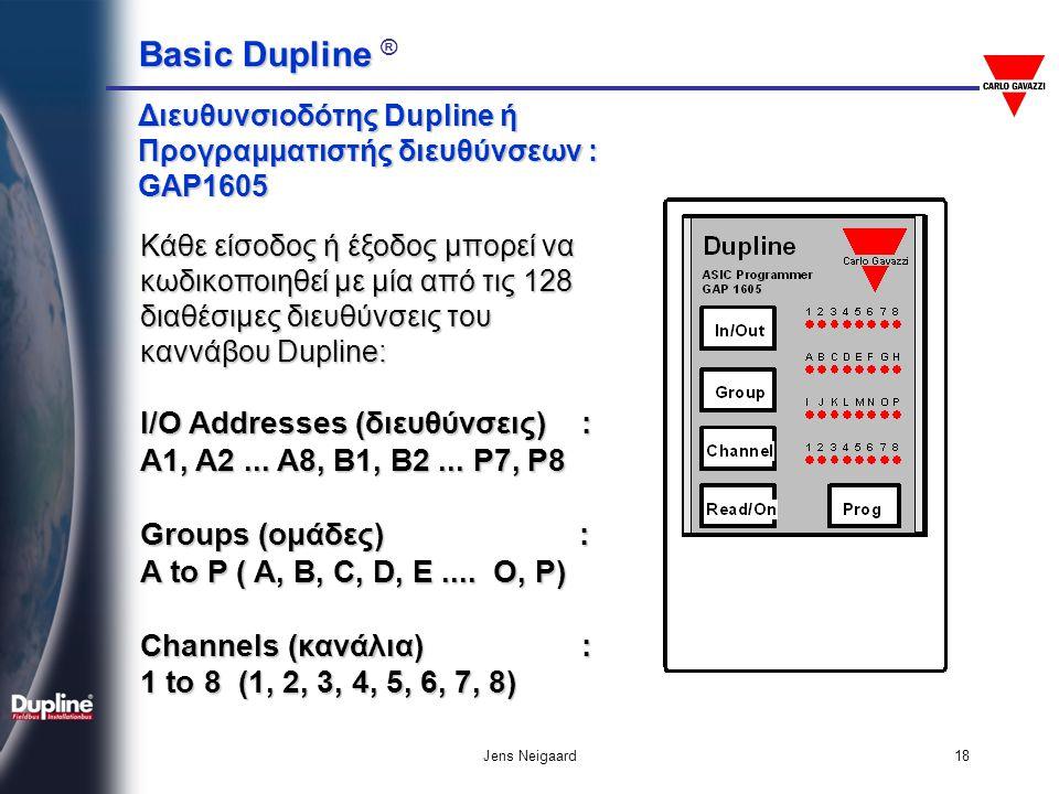 Basic Dupline Basic Dupline ® Jens Neigaard18 Διευθυνσιοδότης Dupline ή Προγραμματιστής διευθύνσεων : GAP1605 Κάθε είσοδος ή έξοδος μπορεί να κωδικοπο