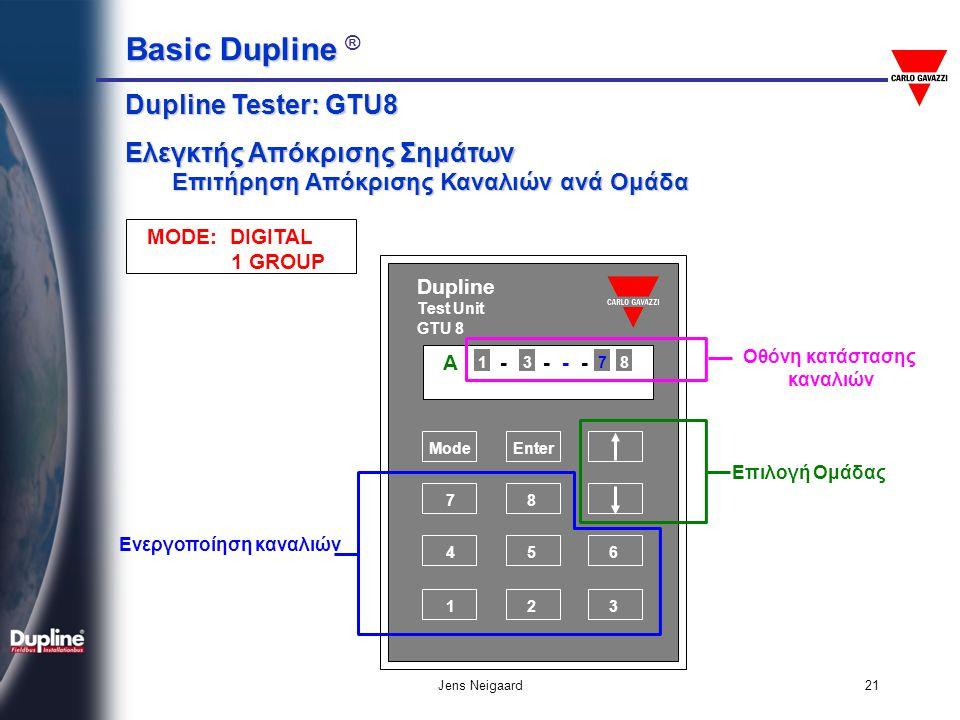 Basic Dupline Basic Dupline ® Jens Neigaard21 A 1 - 3 - - - - 8 138 ModeEnter 7 8 45 12 6 3 Dupline Test Unit GTU 8 Επιλογή Ομάδας Οθόνη κατάστασης κα