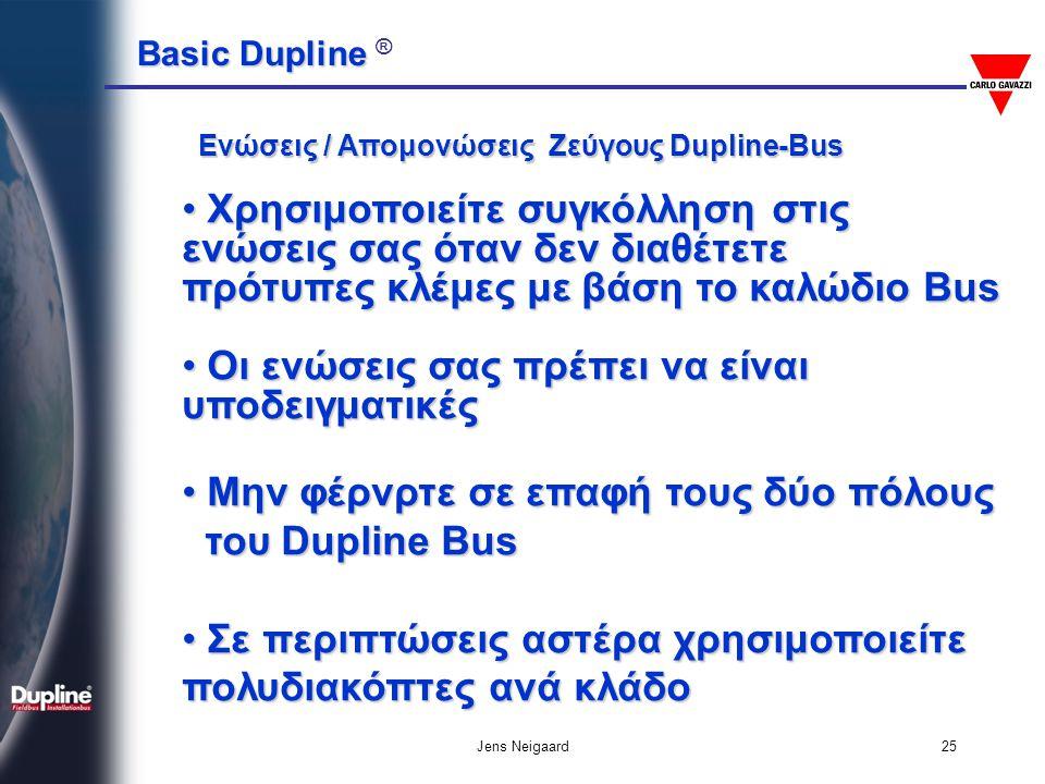 Basic Dupline Basic Dupline ® Jens Neigaard25 • Χρησιμοποιείτε συγκόλληση στις ενώσεις σας όταν δεν διαθέτετε πρότυπες κλέμες με βάση το καλώδιο Bus •