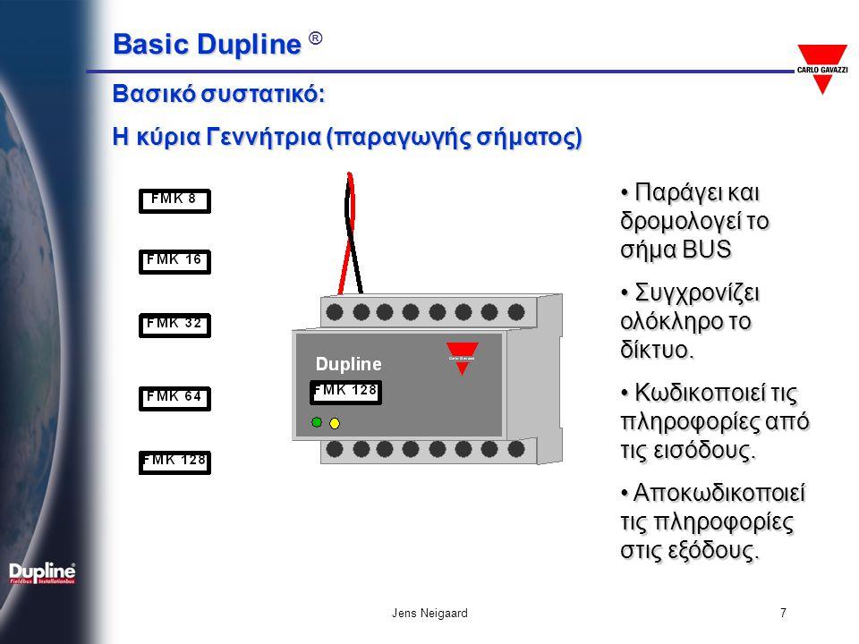 Basic Dupline Basic Dupline ® Jens Neigaard7 Βασικό συστατικό: Η κύρια Γεννήτρια (παραγωγής σήματος) • Παράγει και δρομολογεί το σήμα ΒUS • Συγχρονίζε