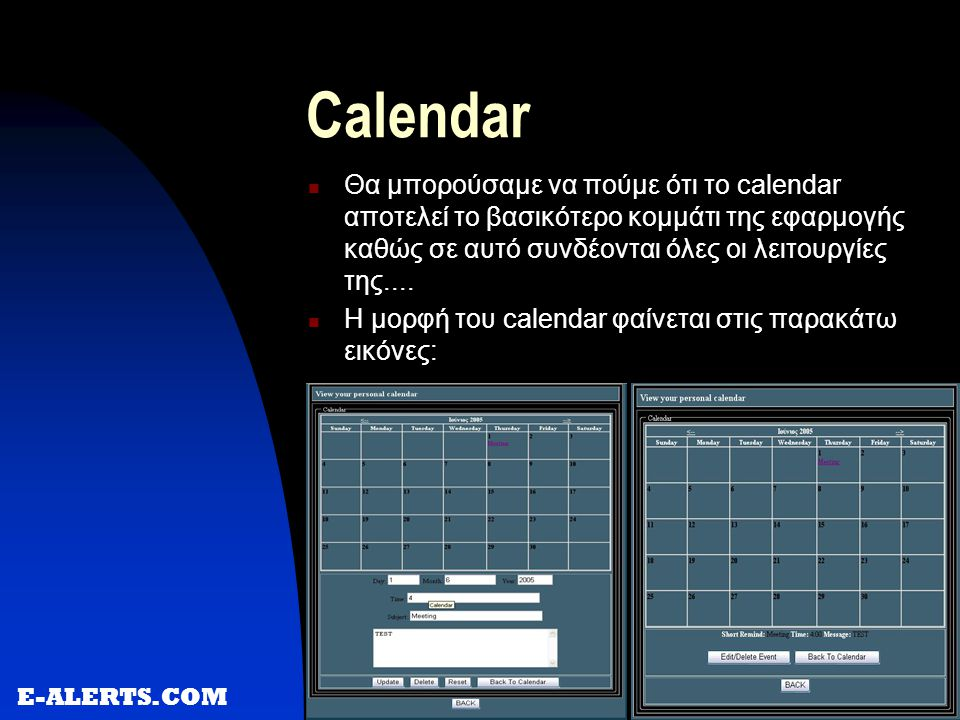Calendar  Θα μπορούσαμε να πούμε ότι το calendar αποτελεί το βασικότερο κομμάτι της εφαρμογής καθώς σε αυτό συνδέονται όλες οι λειτουργίες της....