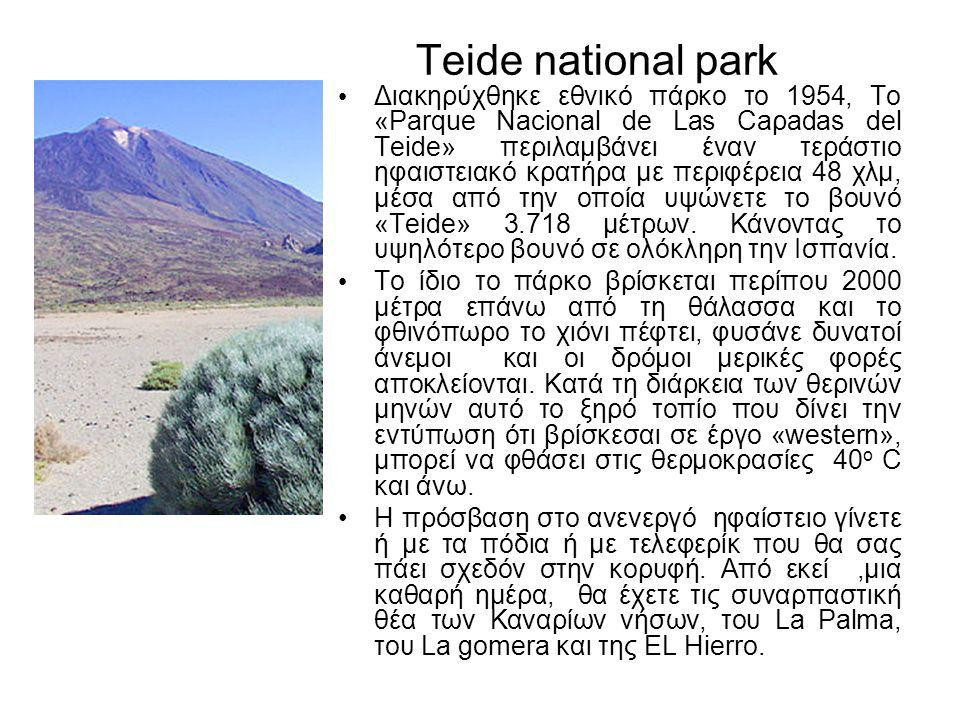 Teide national park • Διακηρύχθηκε εθνικό πάρκο το 1954, Το «Parque Nacional de Las Caρadas del Teide» περιλαμβάνει έναν τεράστιο ηφαιστειακό κρατήρα με περιφέρεια 48 χλμ, μέσα από την οποία υψώνετε το βουνό «Teide» 3.718 μέτρων.