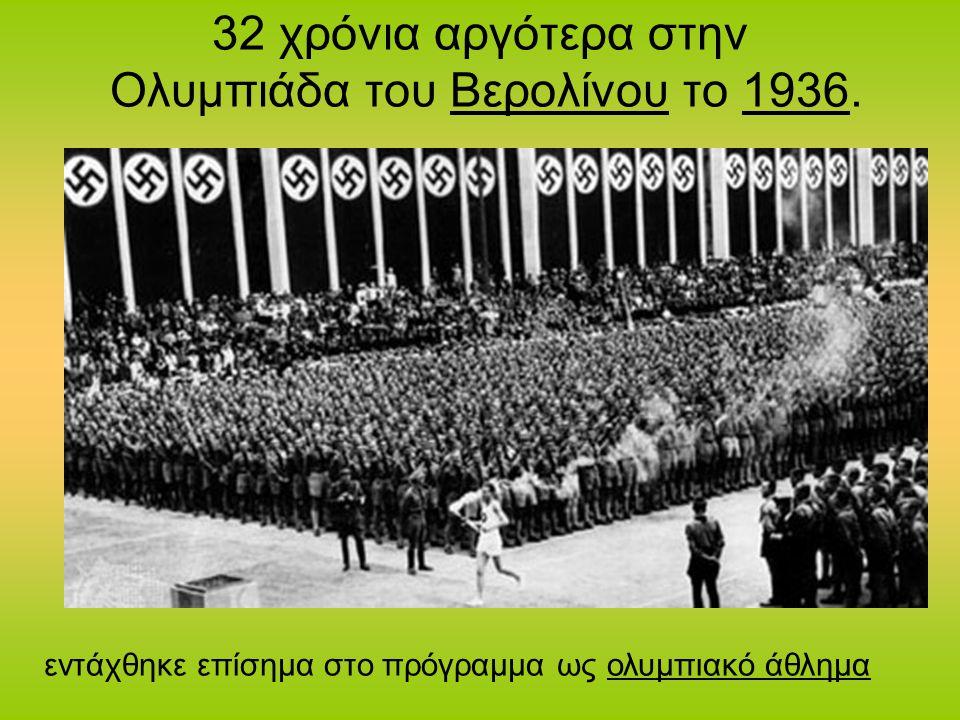 32 χρόνια αργότερα στην Ολυμπιάδα του Βερολίνου το 1936.Βερολίνου1936 εντάχθηκε επίσημα στο πρόγραμμα ως ολυμπιακό άθλημαολυμπιακό άθλημα