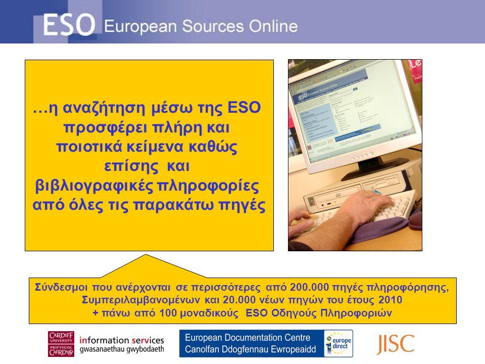 …η αναζήτηση μέσω της ESO προσφέρει πλήρη και ποιοτικά κείμενα καθώς επίσης και βιβλιογραφικές πληροφορίες από όλες τις παρακάτω πηγές Σύνδεσμοι που ανέρχονται σε περισσότερες από 200.000 πηγές πληροφόρησης, Συμπεριλαμβανομένων και 20.000 νέων πηγών του έτους 2010 + πάνω από 100 μοναδικούς ESO Οδηγούς Πληροφοριών