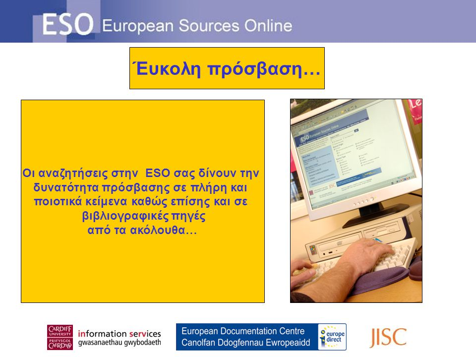 Οι αναζητήσεις στην ESO σας δίνουν την δυνατότητα πρόσβασης σε πλήρη και ποιοτικά κείμενα καθώς επίσης και σε βιβλιογραφικές πηγές από τα ακόλουθα… Έυ