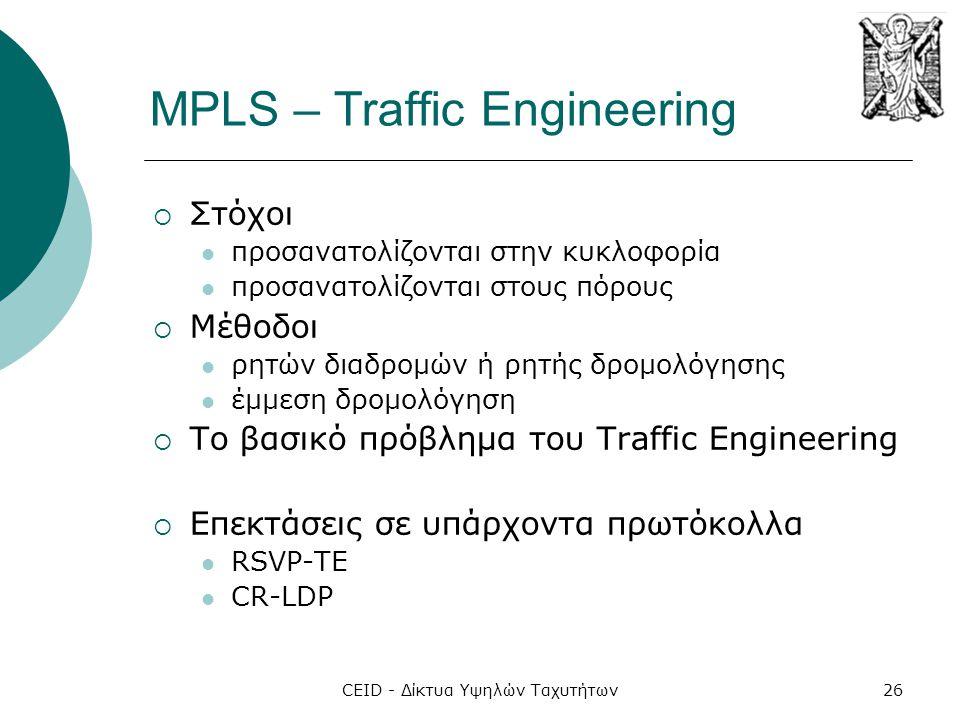 CEID - Δίκτυα Υψηλών Ταχυτήτων26 MPLS – Traffic Engineering  Στόχοι  προσανατολίζονται στην κυκλοφορία  προσανατολίζονται στους πόρους  Μέθοδοι 