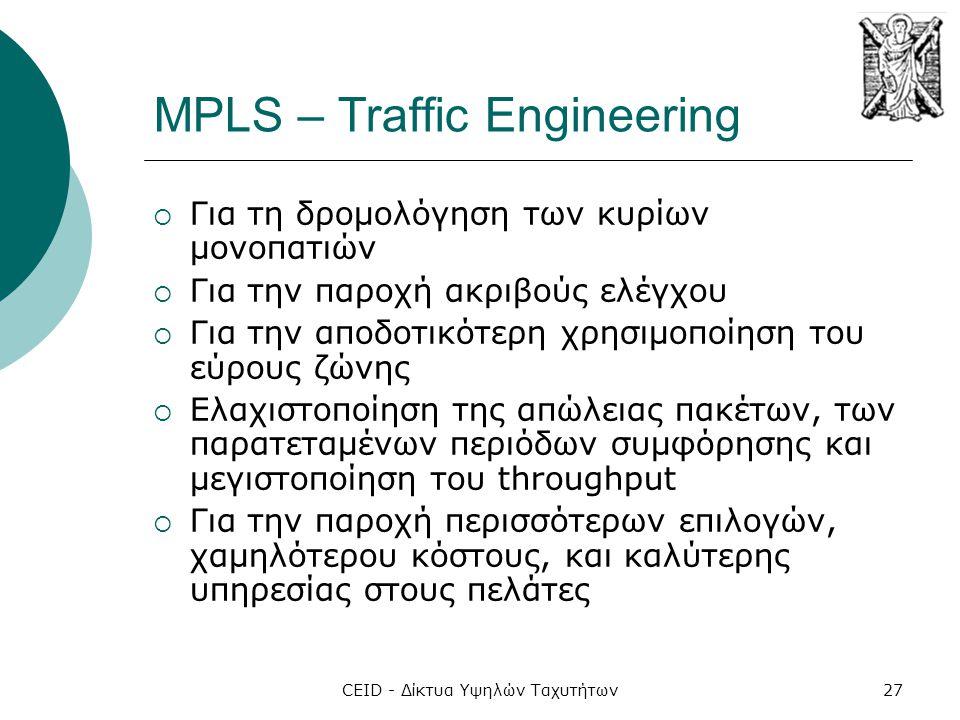 CEID - Δίκτυα Υψηλών Ταχυτήτων27 MPLS – Traffic Engineering  Για τη δρομολόγηση των κυρίων μονοπατιών  Για την παροχή ακριβούς ελέγχου  Για την απο