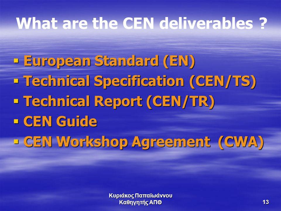 Κυριάκος Παπαϊωάννου Καθηγητής ΑΠΘ13 What are the CEN deliverables ?  European Standard (EN)  Technical Specification (CEN/TS)  Technical Report (C