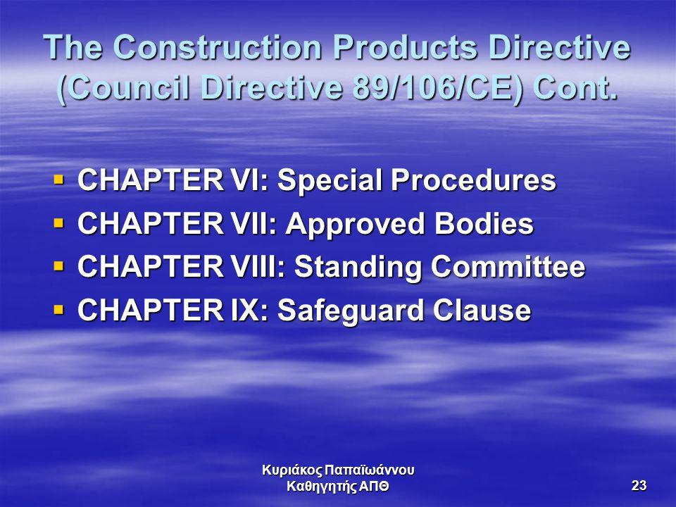 Κυριάκος Παπαϊωάννου Καθηγητής ΑΠΘ23 The Construction Products Directive (Council Directive 89/106/CE) Cont.  CHAPTER VI: Special Procedures  CHAPTE