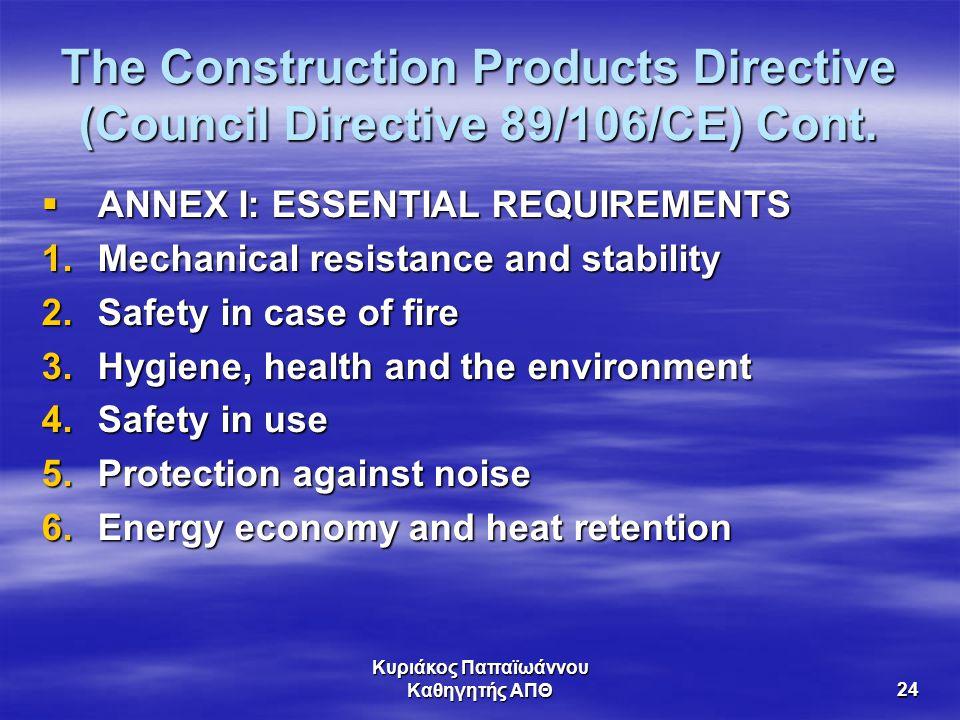 Κυριάκος Παπαϊωάννου Καθηγητής ΑΠΘ24 The Construction Products Directive (Council Directive 89/106/CE) Cont.  ANNEX I: ESSENTIAL REQUIREMENTS 1.Mecha