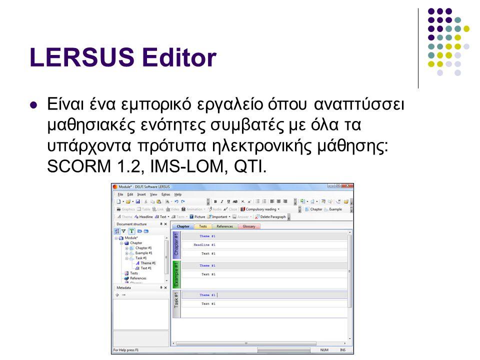 LERSUS Editor  Είναι ένα εμπορικό εργαλείο όπου αναπτύσσει μαθησιακές ενότητες συμβατές με όλα τα υπάρχοντα πρότυπα ηλεκτρονικής μάθησης: SCORM 1.2,