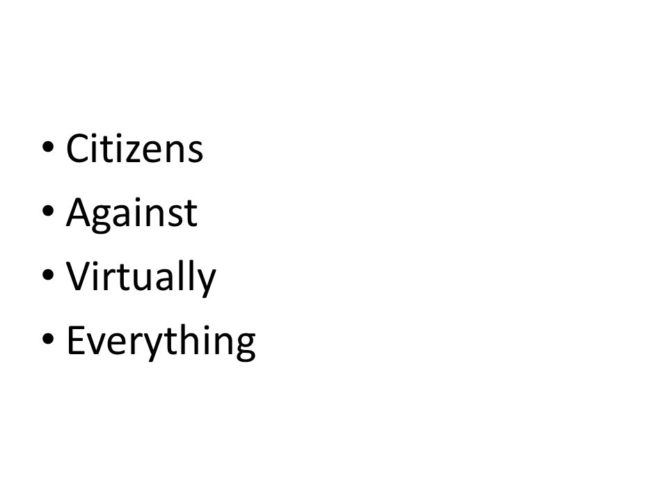 • Citizens • Against • Virtually • Everything