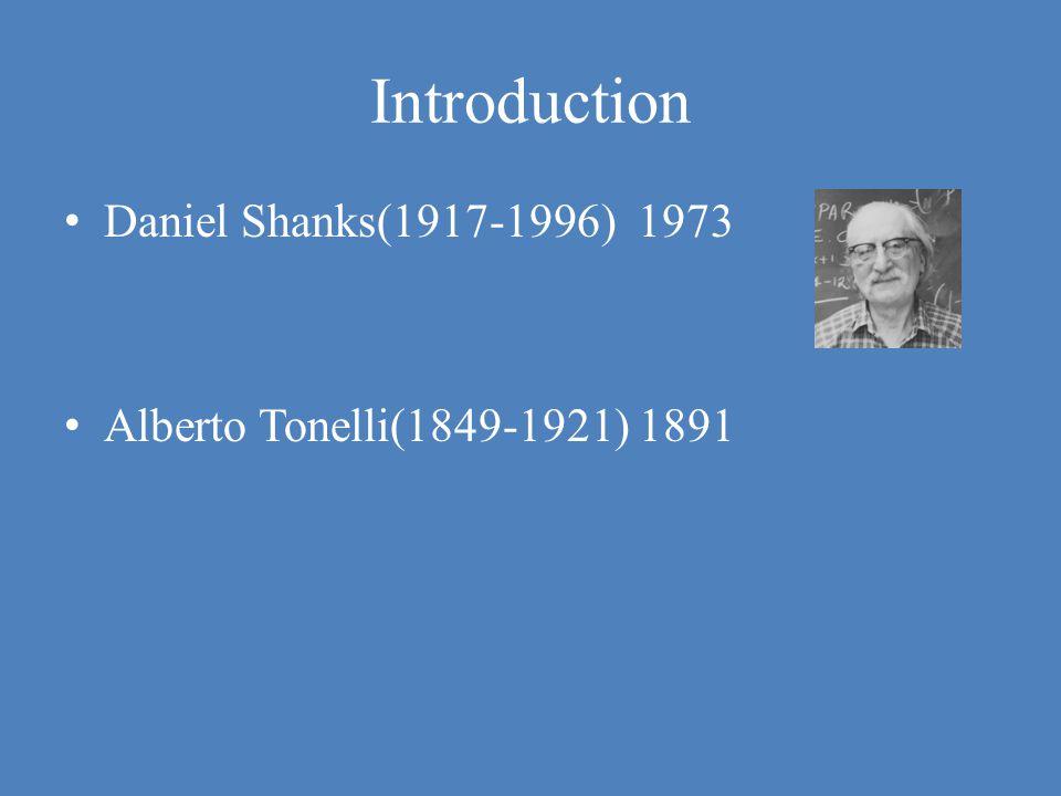 Introduction • Daniel Shanks(1917-1996) 1973 • Alberto Tonelli(1849-1921) 1891