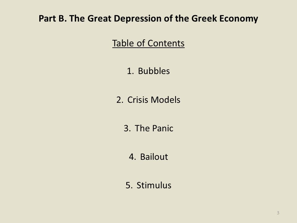 Part B. The Great Depression of the Greek Economy Table of Contents 1.Bubbles 2.Crisis Models 3.The Panic 4.Bailout 5.Stimulus 3