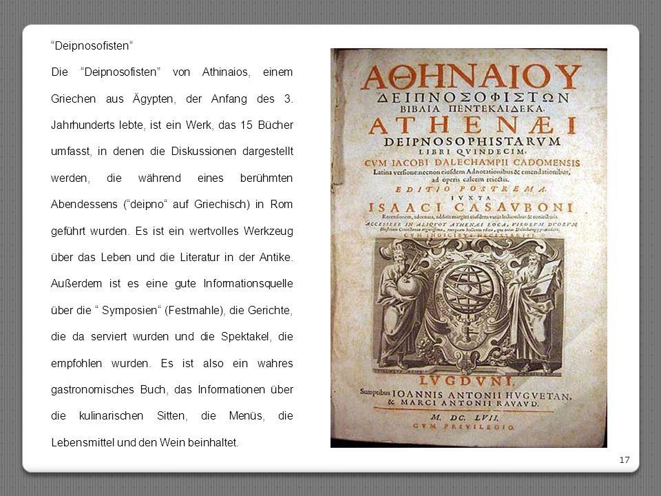 """17 """"Deipnosofisten"""" Die """"Deipnosofisten"""" von Athinaios, einem Griechen aus Ägypten, der Anfang des 3. Jahrhunderts lebte, ist ein Werk, das 15 Bücher"""