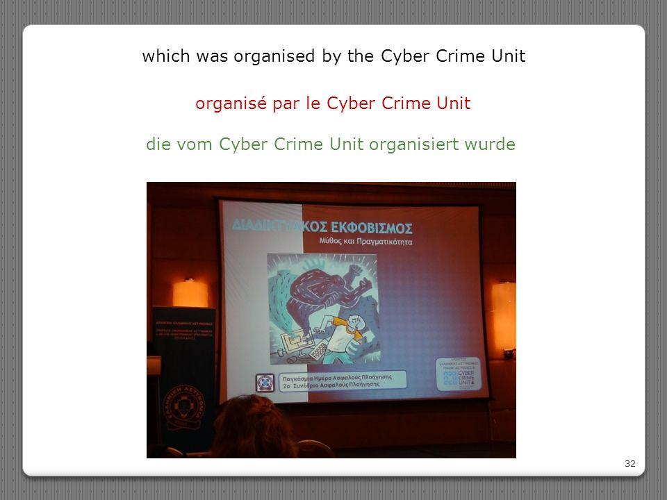 organisé par le Cyber Crime Unit 32 die vom Cyber Crime Unit organisiert wurde which was organised by the Cyber Crime Unit