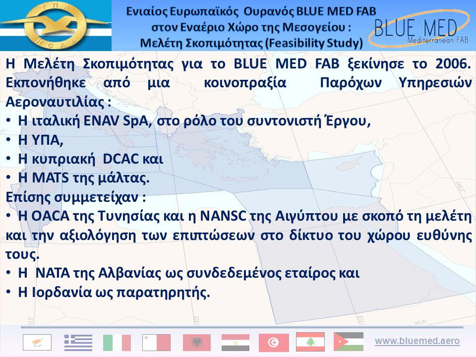 www.bluemed.aero Η Μελέτη Σκοπιμότητας για το BLUE MED FAB ξεκίνησε το 2006. Εκπονήθηκε από μια κοινοπραξία Παρόχων Υπηρεσιών Αεροναυτιλίας : • Η ιταλ