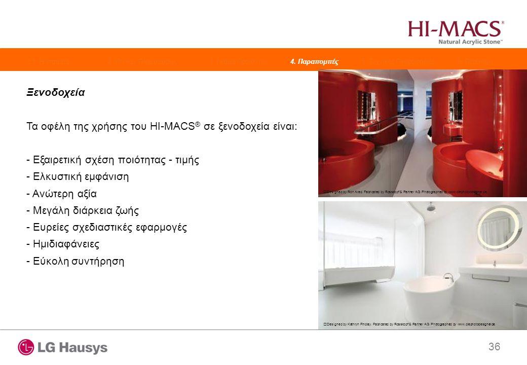 36 Ξενοδοχεία Τα οφέλη της χρήσης του HI-MACS ® σε ξενοδοχεία είναι: - Εξαιρετική σχέση ποιότητας - τιμής - Ελκυστική εμφάνιση - Ανώτερη αξία - Μεγάλη