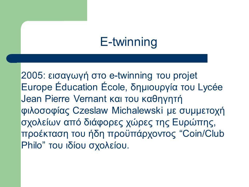 2005: εισαγωγή στο e-twinning του projet Europe Éducation École, δημιουργία του Lycée Jean Pierre Vernant και του καθηγητή φιλοσοφίας Czeslaw Michalewski με συμμετοχή σχολείων από διάφορες χώρες της Ευρώπης, προέκταση του ήδη προϋπάρχοντος Coin/Club Philo του ιδίου σχολείου.