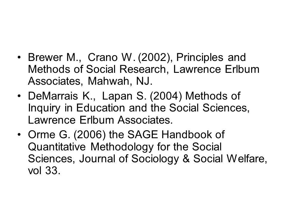 •Brewer M., Crano W. (2002), Principles and Methods of Social Research, Lawrence Erlbum Associates, Mahwah, NJ. •DeMarrais K., Lapan S. (2004) Methods