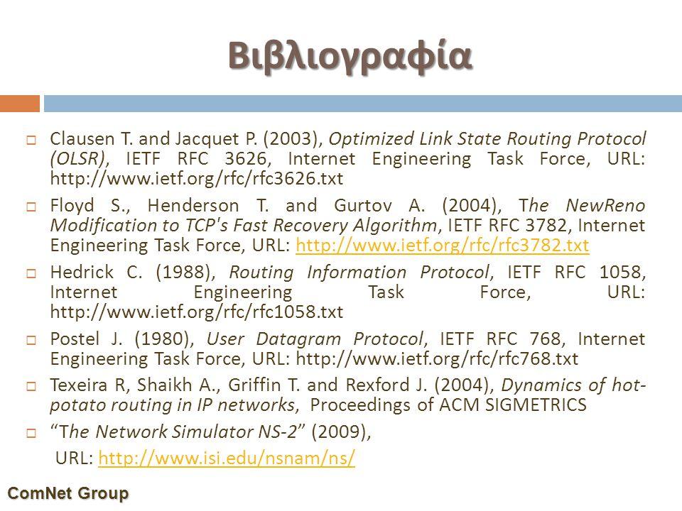 Βιβλιογραφία  Clausen T. and Jacquet P. (2003), Optimized Link State Routing Protocol (OLSR), IETF RFC 3626, Internet Engineering Task Force, URL: ht