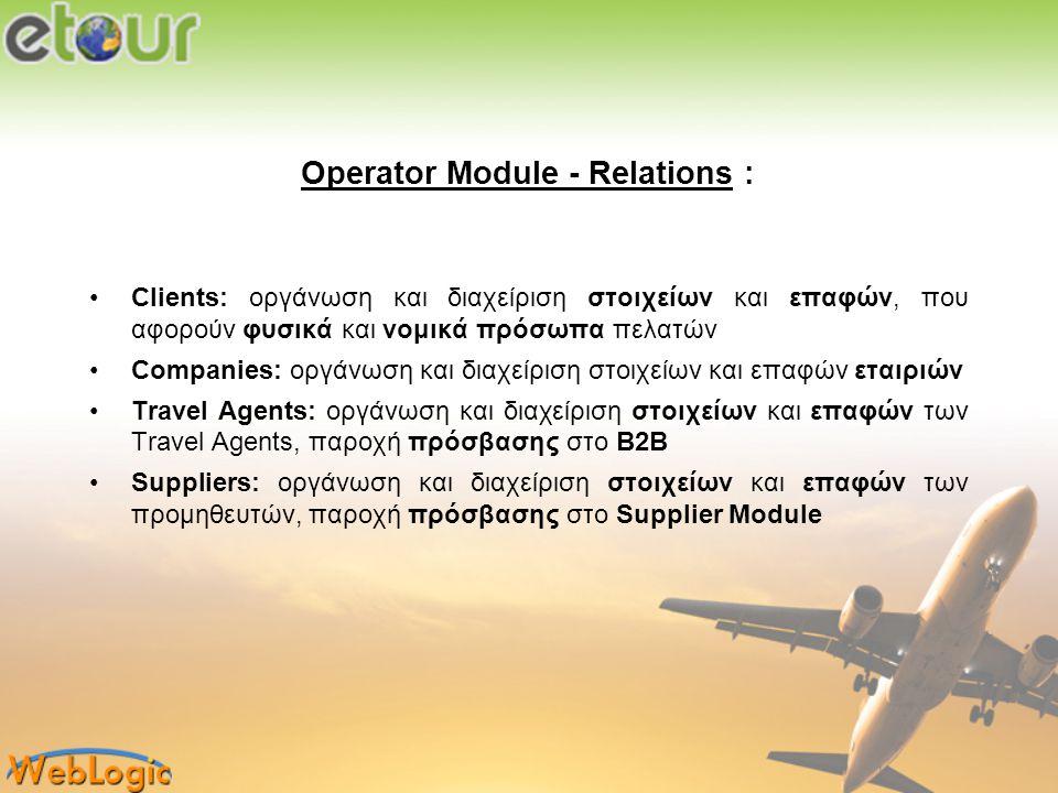 Travel Agent Module – B2B : •Υποστήριξη όλων των επιμέρους υπηρεσιών που περιγράφηκαν στο operator module •Δυνατότητα αναζήτησης διαθεσιμότητας σε όλες τις υπηρεσίες •Πραγματοποίησης κράτησης σε όλες τις υπηρεσίες •Δυνατότητα αναζήτησης των κρατήσεων •Παρακολούθηση του status της κάθε κράτησης (εάν έχει γίνει η έγκριση ή όχι από τον operator) •Δυνατότητα αιτήματος ακύρωσης μιας κράτησης •Δυνατότητα εκτύπωσης voucher •Πραγματοποίηση κρατήσεων με διαφορετικές τιμές ανάλογα το market •Ενημέρωση και επιβεβαίωση κράτησης με email στον Travel Agent και τον Provider