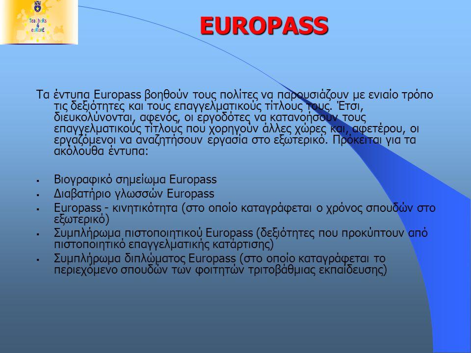 EUROPASS Τα έντυπα Europass βοηθούν τους πολίτες να παρουσιάζουν με ενιαίο τρόπο τις δεξιότητες και τους επαγγελματικούς τίτλους τους. Έτσι, διευκολύν