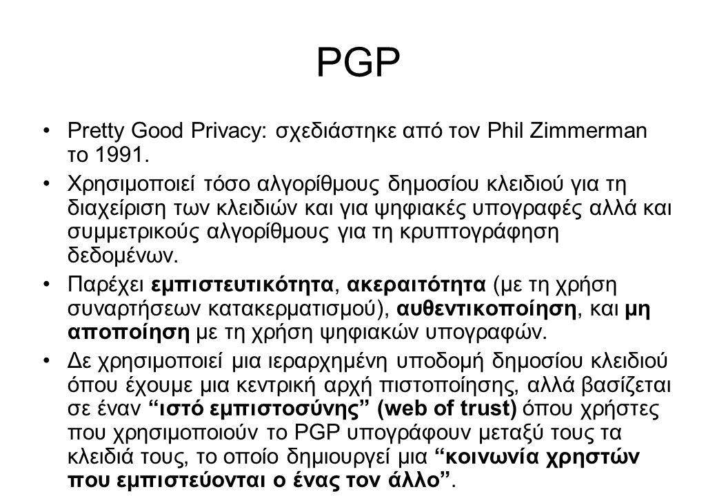 •Pretty Good Privacy: σχεδιάστηκε από τον Phil Zimmerman το 1991. •Χρησιμοποιεί τόσο αλγορίθμους δημοσίου κλειδιού για τη διαχείριση των κλειδιών και
