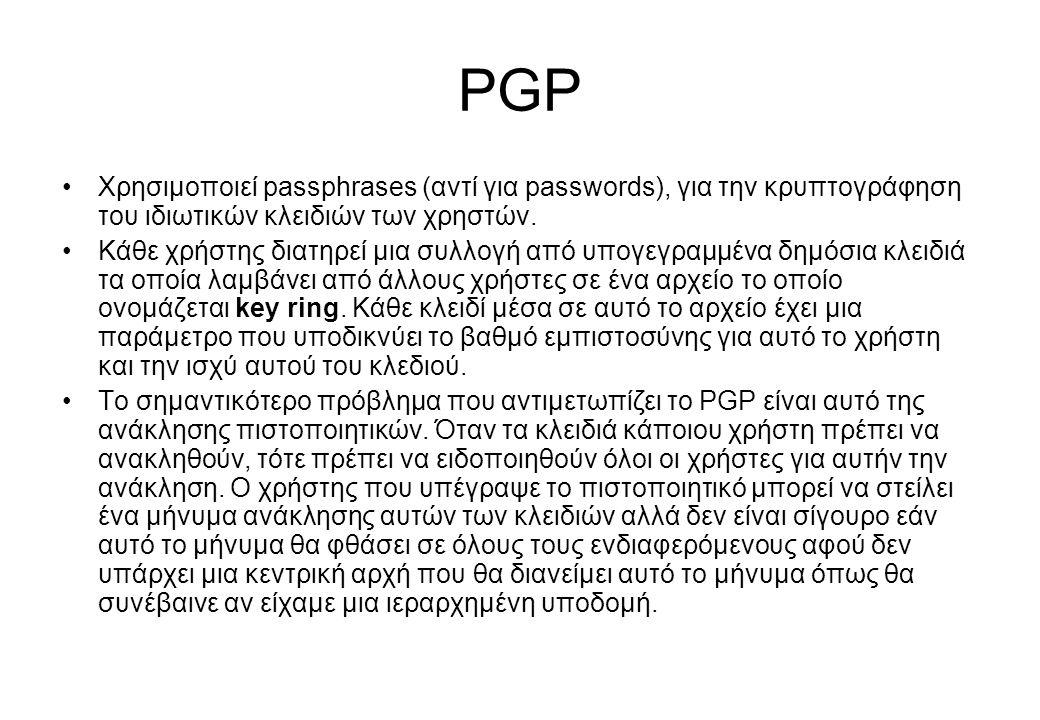 PGP •Χρησιμοποιεί passphrases (αντί για passwords), για την κρυπτογράφηση του ιδιωτικών κλειδιών των χρηστών. •Κάθε χρήστης διατηρεί μια συλλογή από υ