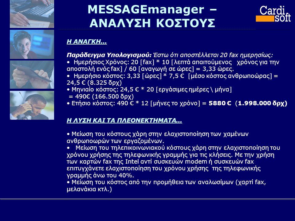 MESSAGEmanager – ΑΝΑΛΥΣΗ ΚΟΣΤΟΥΣ Η ΑΝΑΓΚΗ… Παράδειγµα Υπολογισµού: Έστω ότι αποστέλλεται 20 fax ηµερησίως: • Ημερήσιος Χρόνος: 20 [fax] * 10 [λεπτά απαιτούμενος χρόνος για την αποστολή ενός fax] / 60 [αναγωγή σε ώρες] = 3,33 ώρες.