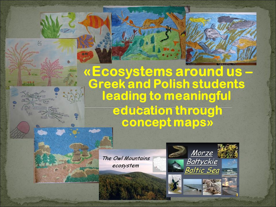 «Ecosystems around us – Greek and Polish students leading to meaningful education through concept maps»