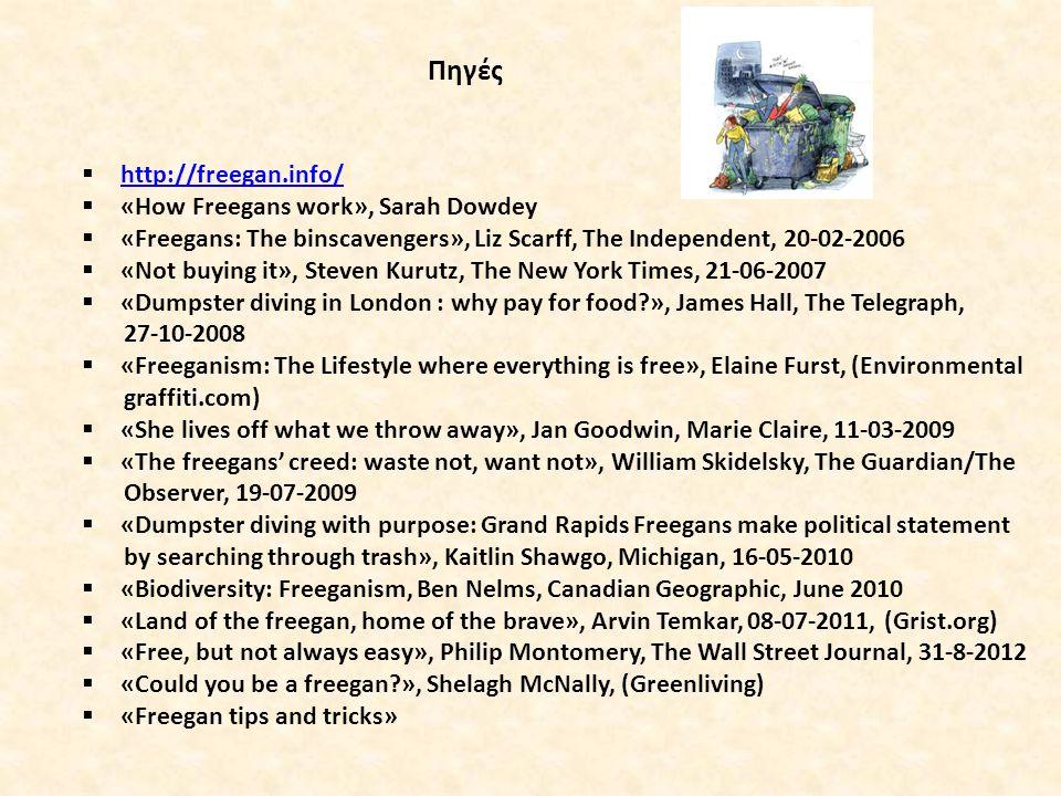 Πηγές  http://freegan.info/http://freegan.info/  «How Freegans work», Sarah Dowdey  «Freegans: The binscavengers», Liz Scarff, The Independent, 20-