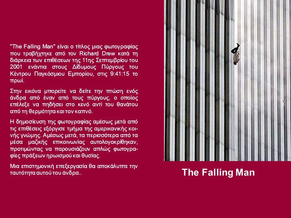 The Falling Man The Falling Man είναι ο τίτλος μιας φωτογραφίας που τραβήχτηκε από τον Richard Drew κατά τη διάρκεια των επιθέσεων της 11ης Σεπτεμβρίου του 2001 ενάντια στους Δίδυμους Πύργους του Κέντρου Παγκόσμιου Εμπορίου, στις 9:41:15 το πρωί.