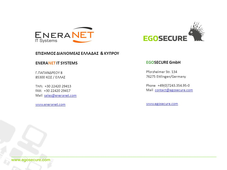 EGOSECURE GmbH Pforzheimer Str. 134 76275 Ettlingen/Germany Phone +49(0)7243.354.95-0 Mail contact@egosecure.comcontact@egosecure.com www.egosecure.co