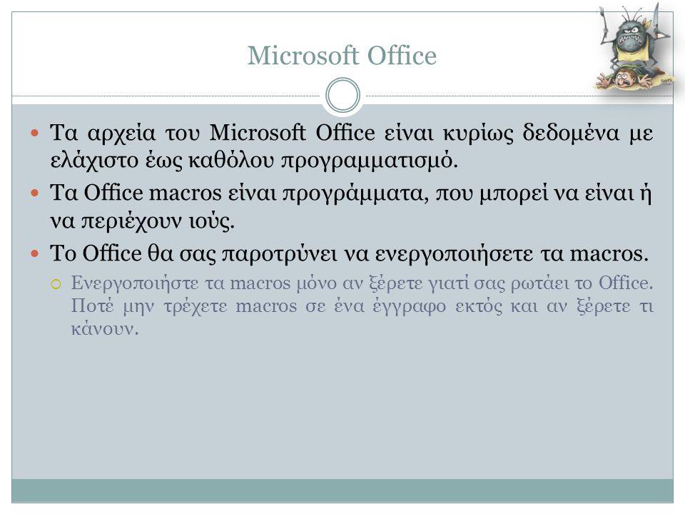 Microsoft Office  Τα αρχεία του Microsoft Office είναι κυρίως δεδομένα με ελάχιστο έως καθόλου προγραμματισμό.  Τα Office macros είναι προγράμματα,
