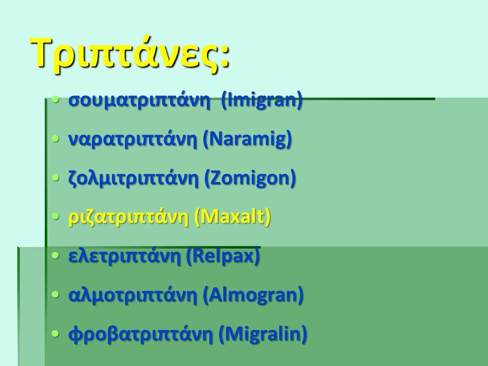 Τριπτάνες: •σουματριπτάνη (Ιmigran) •ναρατριπτάνη (Naramig) •ζολμιτριπτάνη (Zomigon) •ριζατριπτάνη (Maxalt) •ελετριπτάνη (Relpax) •αλμοτριπτάνη (Almog