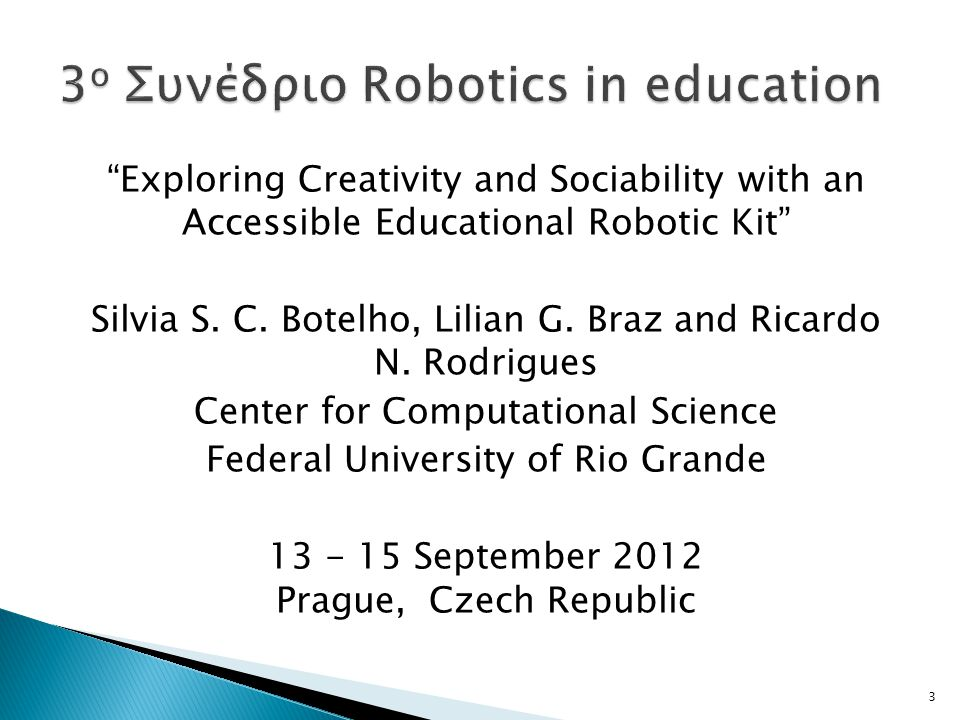"""Exploring Creativity and Sociability with an Accessible Educational Robotic Kit"" Silvia S. C. Botelho, Lilian G. Braz and Ricardo N. Rodrigues Center"