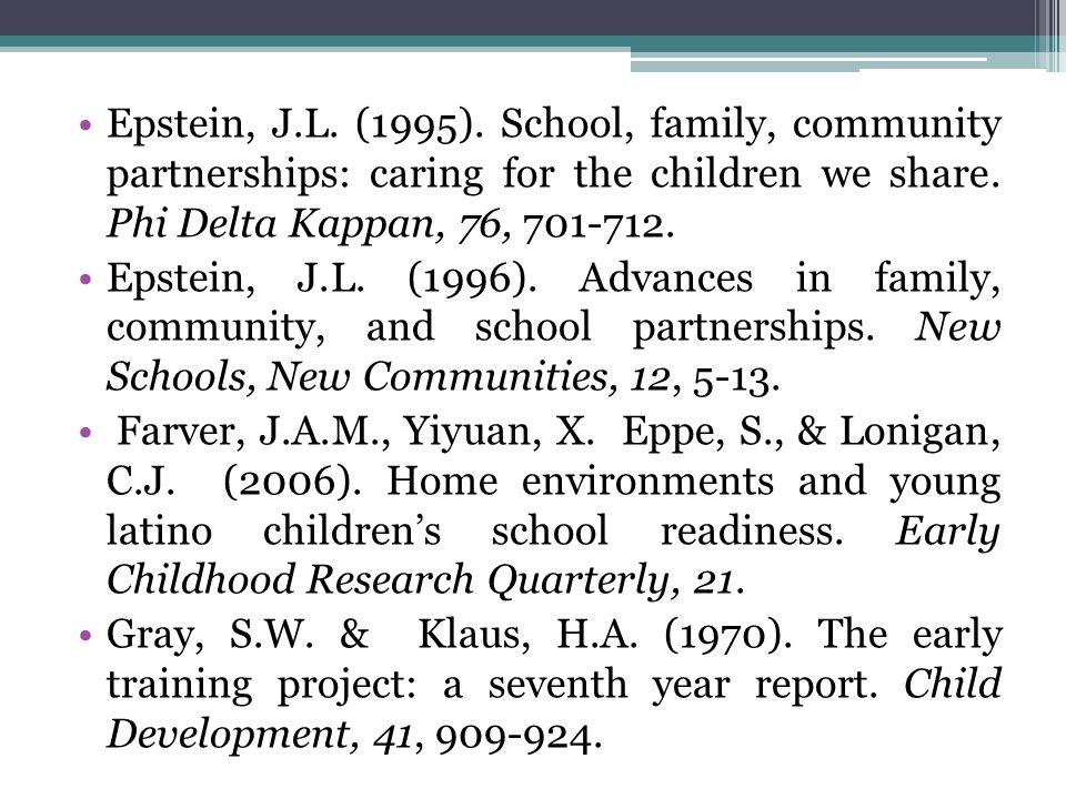 •Epstein, J.L.(1995). School, family, community partnerships: caring for the children we share.