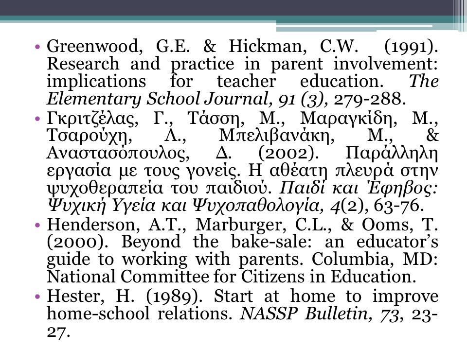 •Greenwood, G.E. & Hickman, C.W. (1991). Research and practice in parent involvement: implications for teacher education. The Elementary School Journa